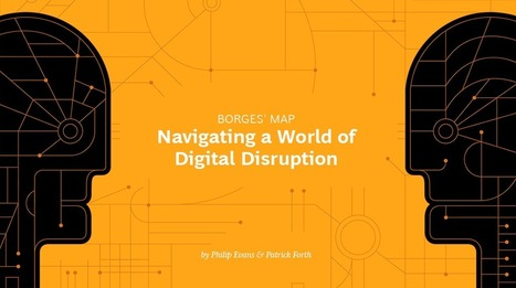 Borges' Map: Navigating a World of Digital Disruption | Business strategy notes | Scoop.it