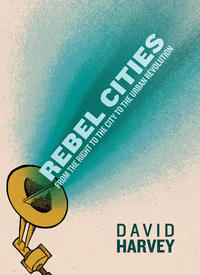 Interviewed: David Harvey on Rebel Cities | Shareable | Cities of the Future | Scoop.it