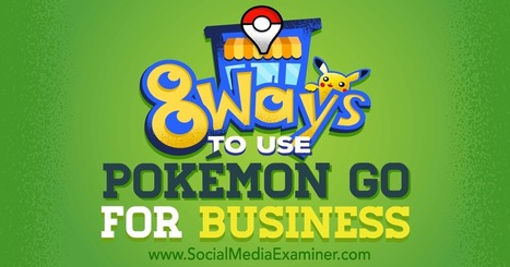 8 Ways to Use Pokémon Go for Business : Social Media Examiner | Tech for small-medium size business | Scoop.it