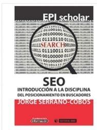 SEO: Introducción a la disciplina del Posicionamiento en Buscadores. Una obra de Jorge Serrano-Cobos | Libros El profesional de la información | Scoop.it