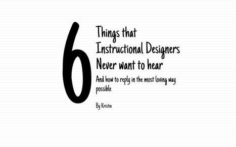 Things Your Instructional Designer Never Wants to Hear   K. Anthony: Instructional Designer   Instructional Design meets Content Curation   Scoop.it