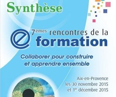 Synthèse des 7émes rencontres de la Eformation (30 novembre et 1er décembre 2015) - Eformation : de la pédagogie à l'outil | Eformation : de  la pédagogie à l'outil | Scoop.it