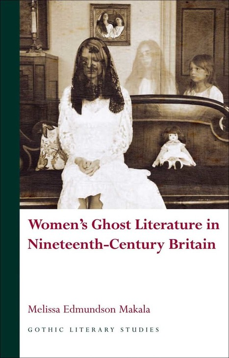 Review: Women's Ghost Literature in Nineteenth-century Britain | The Gothic Imagination | Gothic Literature | Scoop.it