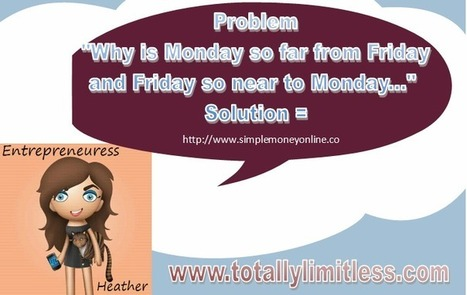 Do You Have A Job - Hate Mondays - Start Your Home-Based Business and Learn To Love Them | Success in Internet Marketing | Scoop.it
