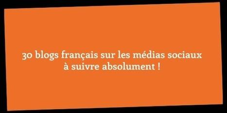 30 blogs français sur les médias sociaux à suivre absolument! | Actualités médias sociaux | Scoop.it