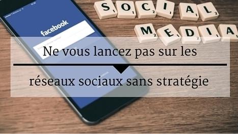 Ne vous lancez pas sur les réseaux sociaux sans stratégie - Mélanie Almeida | News sur les Resaux Sociaux | Scoop.it