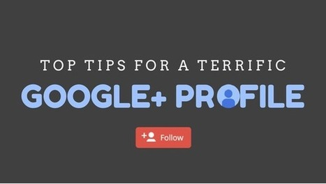 Top Tips for a Terrific Google+ Profile | GooglePlus Expertise | Scoop.it