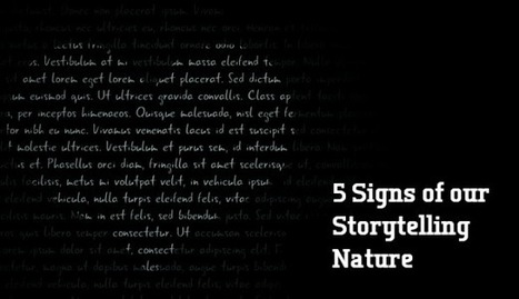 5 Signs of our Storytelling Nature | Storytelling Content Transmedia | Scoop.it