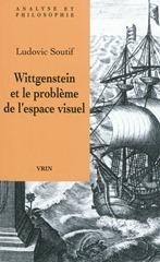 Ludovic Soutif : Wittgenstein et le problème de l'espace visuel | Philosophie en France | Scoop.it