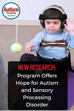 New Research: Program Offers Help for Autism and Sensory Processing Disorder - Autism Parenting Magazine | Autism Parenting | Scoop.it