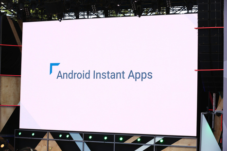 Google takes a new approach to native apps with Instant Apps for Android | Edtech PK-12 | Scoop.it