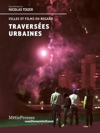 Villes et Films en regard - Traversées Urbaines | Géographie et cinéma | Scoop.it