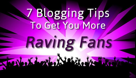 7 Blogging Tips To Get You More Raving Fans | Inbound & Relationship Marketing | Scoop.it