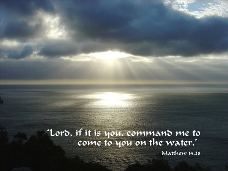 Matthew 14.28 Poster - Lord, if it is you, command me to come to you on the water. | Resources for Catholic Faith Education | Scoop.it