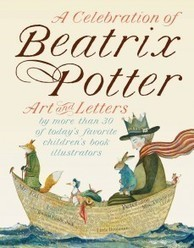 A Celebration of Beatrix Potter: Art and Letters by More Than 30 of Today's Favorite Children's Book Illustrators by Beatrix Potter & others | SLJ Review | Children's Literature - Literatura para a infância | Scoop.it