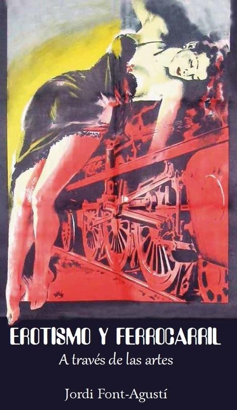 Publicado ensayo sobre erotismo y ferrocarril a través de las artes | Artes ferroviarias | Scoop.it