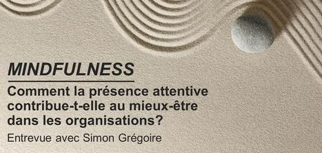 Mindfulness : comment la pr&eacute;sence attentive contribue-t-elle au <br/>mieux-&ecirc;tre dans les organisations? | Autour de la Psychologie positive | Scoop.it