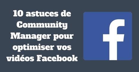 10 astuces de Community Manager pour optimiser vos vidéos Facebook | Mon Community Management | Scoop.it