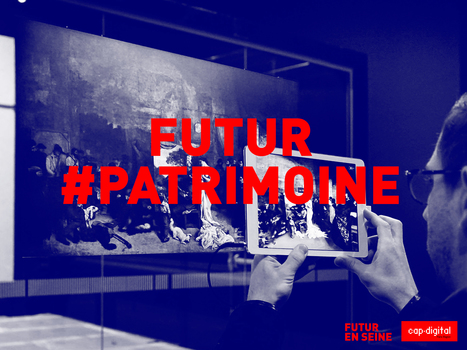 Futur #Patrimoine: le 16 septembre 2016, Cap Digital et le CLIC France font rimer patrimoine et innovation | Clic France | Scoop.it