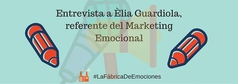 Entrevista a Èlia Guardiola, referente del marketing emocional | EVENTOS PUBLICITARIOS | Scoop.it