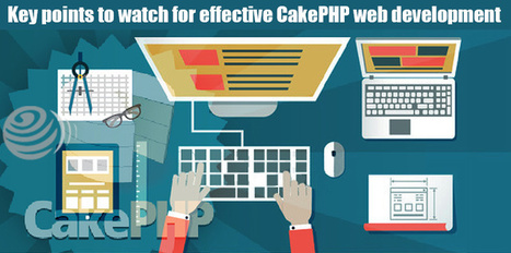 Things you need to take care of for efficient CakePHP Web Development | CakePHP Development | Scoop.it