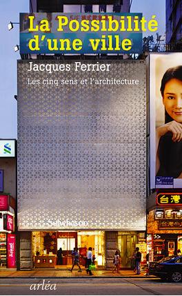 Livre La possibilité d'une ville - J. Ferrier - Les cinq sens et l'architecture - Librairie Eyrolles | URBANmedias | Scoop.it