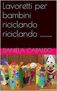 Lavoretti per bambini riciclando riciclando .......... eBook: Daniela Capaldo: Amazon.it: Kindle Store | Lavoretti | Scoop.it