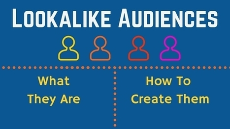 How To Put Facebook's Lookalike Audiences to Work for Your Brand | Online Marketing Resources | Scoop.it