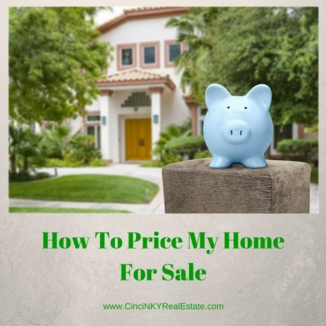 How To Price My Home For Sale - Cincinnati and Northern Kentucky Real Estate | Real Estate | Scoop.it