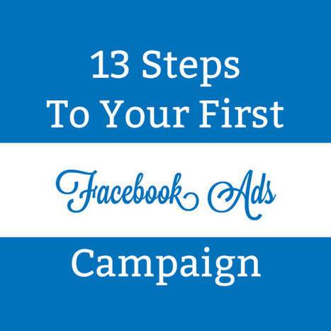 13 Steps to Your First Facebook Advertising Campaign | Social Media Today | Digital-News on Scoop.it today | Scoop.it