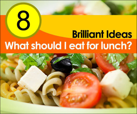 8 Brilliant Ideas - What Should I Eat for Lunch? | Marketing Insights - Great Marketing Content from Around the Web | Scoop.it