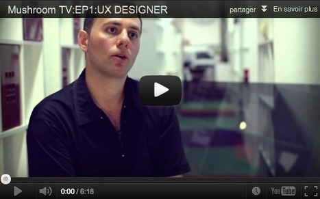 MUSHROOM TV – EPISODE 1 / UX DESIGNERS | Ergonomie web, IHM & UX | Scoop.it