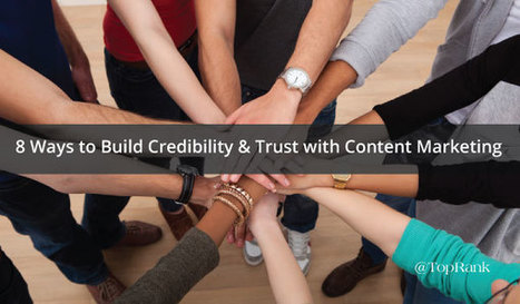 8 Ways to Build Credibility & Trust with Content Marketing | Technology in Business Today | Scoop.it