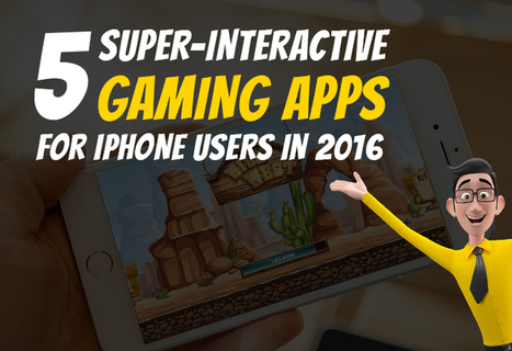 2016 : Time for Interactive Gaming Apps for iPhone Users | Technology and Gadgets latest news | Scoop.it