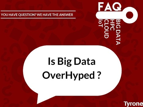 [#FAQs] Is #BigData OverHyped Big Data is over-hyped for several reasons So let's find out the answer: http://goo.gl/kJWeLH | tyrone | Scoop.it
