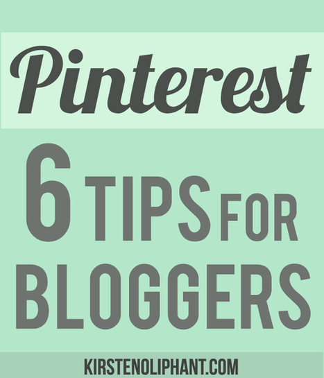 Six Pinterest Tips for Bloggers - Kirsten Oliphant | Web 2.0 | Scoop.it