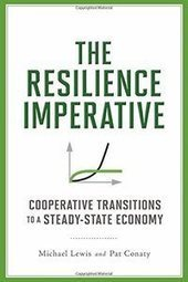 The Resilience Imperative: Cooperative Transitions to a Steady-state Economy | Peer2Politics | Scoop.it