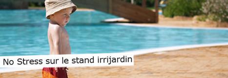 No stress sur le stand irrijardin ! – PASSION JARDIN by Irrijardin, blog & forum sur la piscine, le spa et l'arrosage dans votre jardin | Nextpool : solutions pour les pros de la piscine | Scoop.it
