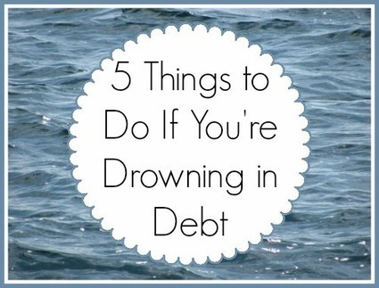 5 Things to Do If You're Drowning in Debt | Homemaking | Scoop.it