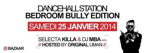 Sat 25.01.2014 • DANCEHALL STATION PARTY • BEDROOM BULLY EDITION • SELECTA KILLA, DJ MBA + ORIGINAL UMAN | CHRONYX.be : we love to party ! | Scoop.it