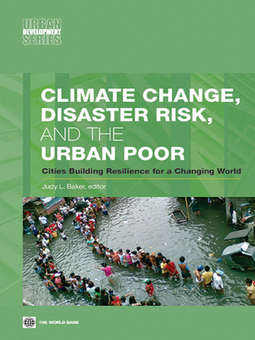 Climate Change, Disaster Risk, and the Urban Poor: Cities Building Resilience for a Changing World | Arrival Cities | Scoop.it