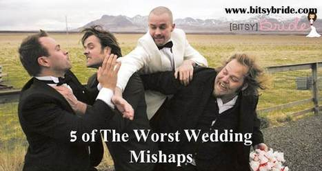 5 of The Worst Wedding Mishaps - Bitsy Bride | Getting Married | Scoop.it