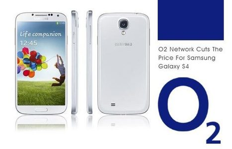 O2 Network Cuts The Price For Samsung Galaxy S4 | Latest Mobile Phone News | Scoop.it