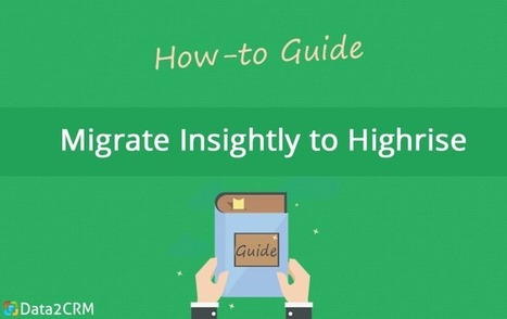 Ins and Outs of Smooth Insightly to Highrise Migration [Tutorial] | CRM Data Migration Tips | Scoop.it