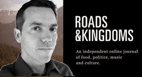 «Roads & Kingdoms est né de l'envie de publier des reportages qui toucheraient les gens» | DocPresseESJ | Scoop.it