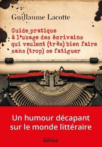 Guide pratique à l'usage des écrivains qui veulent (très) bien faire sans (trop) se fatiguer, Guillaume Lacotte | bib on web | Scoop.it