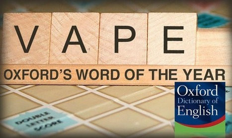 """Oxford Dictionaries Dub """"Vape"""" Word of the Year   The ECCR Blog   Scoop.it"""