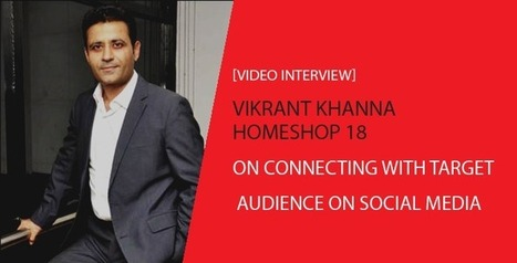 Vikrant Khanna, HomeShop 18, on Connecting with Target Audience on Social Media | Digital-News on Scoop.it today | Scoop.it