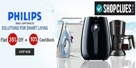 Flat 35% off+extra 10% cashback on Philips small appliances at Shopclues | Online Shopping |  Best Deals | Coupons | Scoop.it