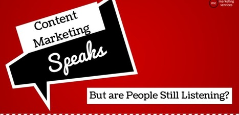 Content Marketing Speaks, But Are People Still Listening? | Content and Context Marketing | Scoop.it